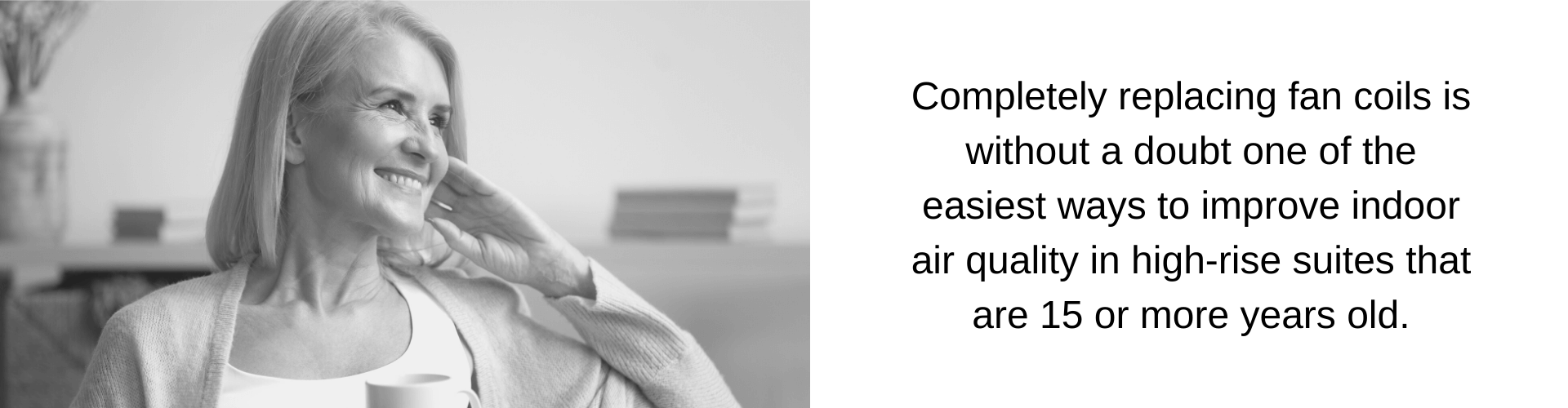 Completely replacing fan coils is without a doubt one of the easiest ways to improve indoor air quality in high-rise suites that are 15 or more years old.